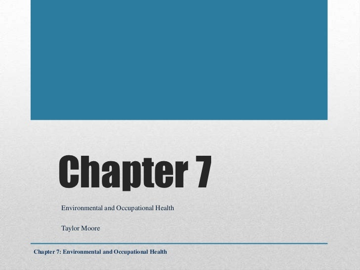 Chapter 7         Environmental and Occupational Health         Taylor MooreChapter 7: Environmental and Occupational Health