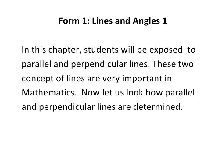 <ul><li>Form 1: Lines and Angles 1 </li></ul><ul><li>In this chapter, students will be exposed  to  </li></ul><ul><li>para...