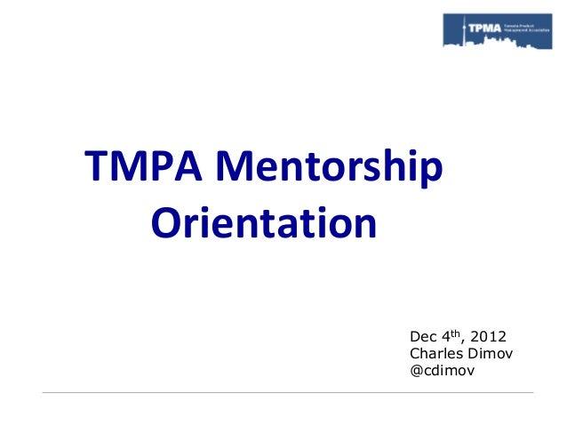 TMPA Mentorship  Orientation             Dec 4th, 2012             Charles Dimov             @cdimov