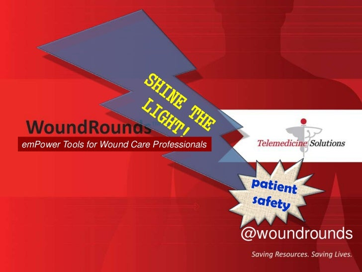 SHINE THE LIGHT!<br />emPower Tools for Wound Care Professionals<br />patient safety<br />@woundrounds<br />