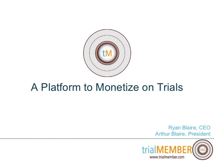 A Platform to Monetize on Trials Ryan Blaire, CEO Arthur Blaire, President