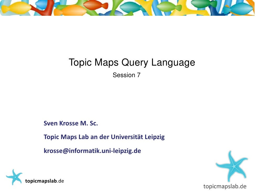 Einführung in Topic Maps                         Topic Maps Query Language                                 Session 7      ...