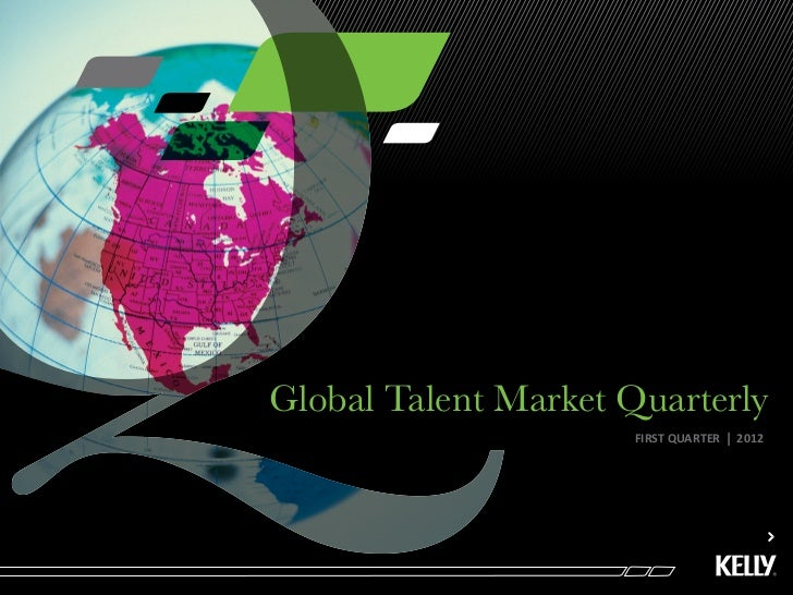 Global Talent Market Quarterly                     FIRST QUARTER   l   2012