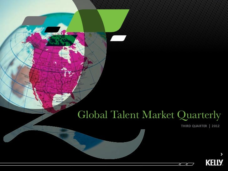 Global Talent Market Quarterly                     THIRD QUARTER   l   2012