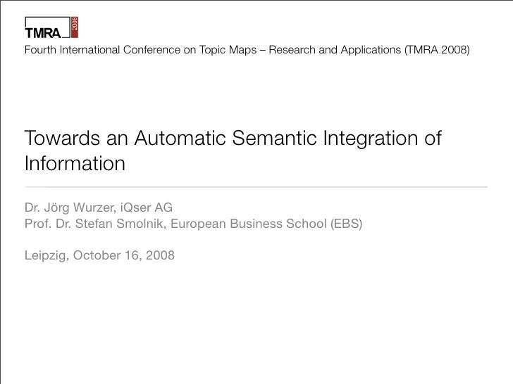 Fourth International Conference on Topic Maps – Research and Applications (TMRA 2008)     Towards an Automatic Semantic In...