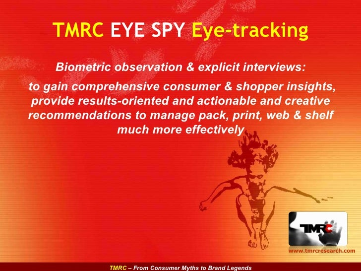 TMRC  EYE SPY  Eye-tracking Biometric observation & explicit interviews: to gain comprehensive consumer & shopper insights...