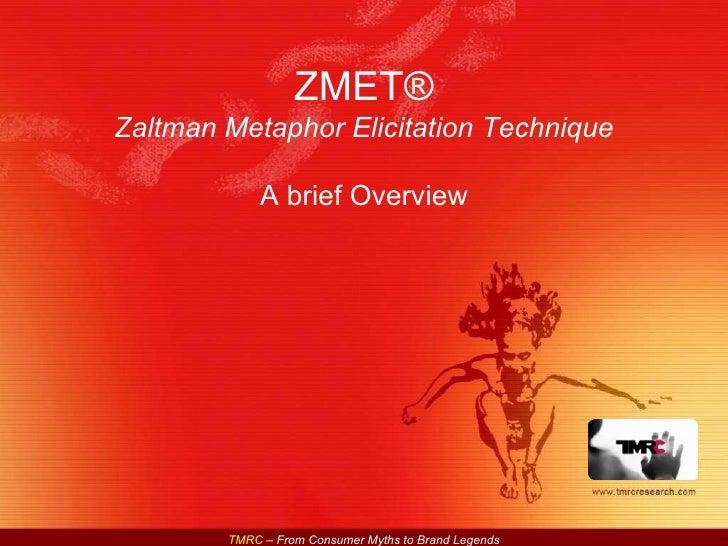 ZMET® Zaltman Metaphor Elicitation Technique A brief Overview
