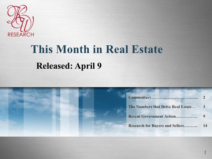 This Month in Real Estate Released: April 9 14 Research for Buyers and Sellers………. Recent Government Action……………. The Numb...