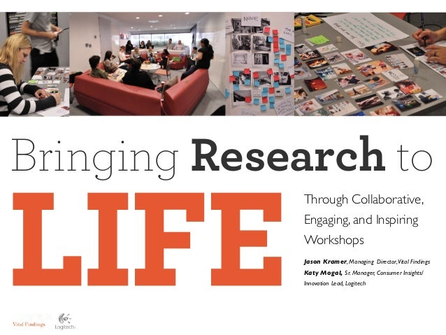 Bringing Research toLIFE             Through Collaborative,             Engaging, and Inspiring             Workshops    ...
