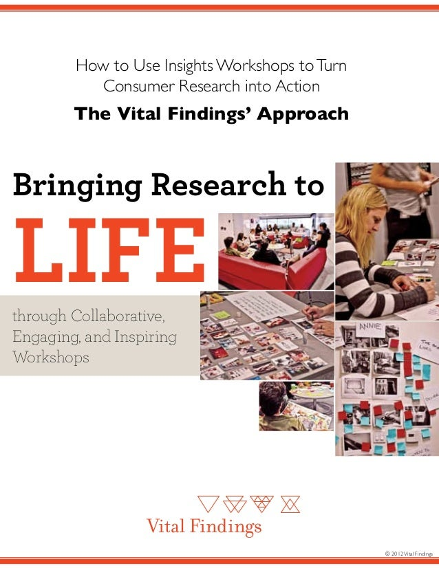 How to Use Insights Workshops to Turn          Consumer Research into Action        The Vital Findings' ApproachBringing R...
