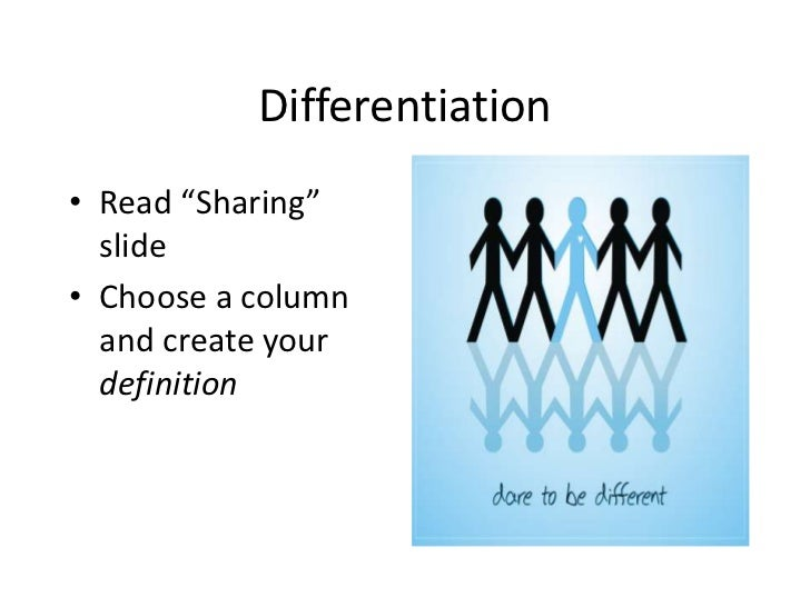 """Differentiation• Read """"Sharing""""  slide• Choose a column  and create your  definition"""