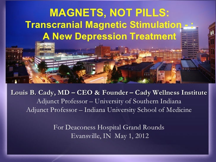 MAGNETS - NOT DRUGS - Cady on TMS at Deaconess Grand Rounds 5 1 2012