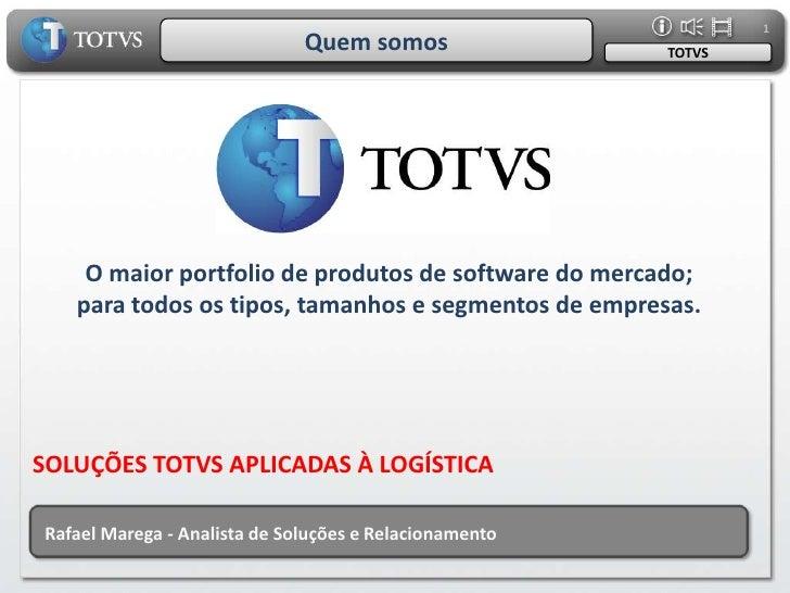 1<br />Quem somos<br />TOTVS<br />O maior portfolio de produtos de software do mercado;<br />para todos os tipos, tamanhos...