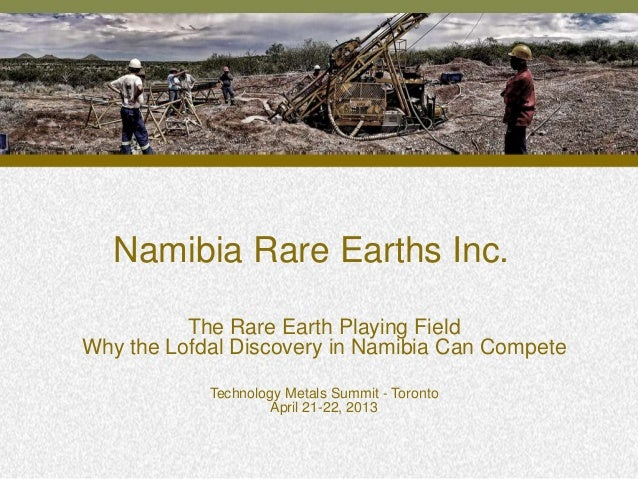 Namibia Rare Earths Inc.1The Rare Earth Playing FieldWhy the Lofdal Discovery in Namibia Can CompeteTechnology Metals Summ...