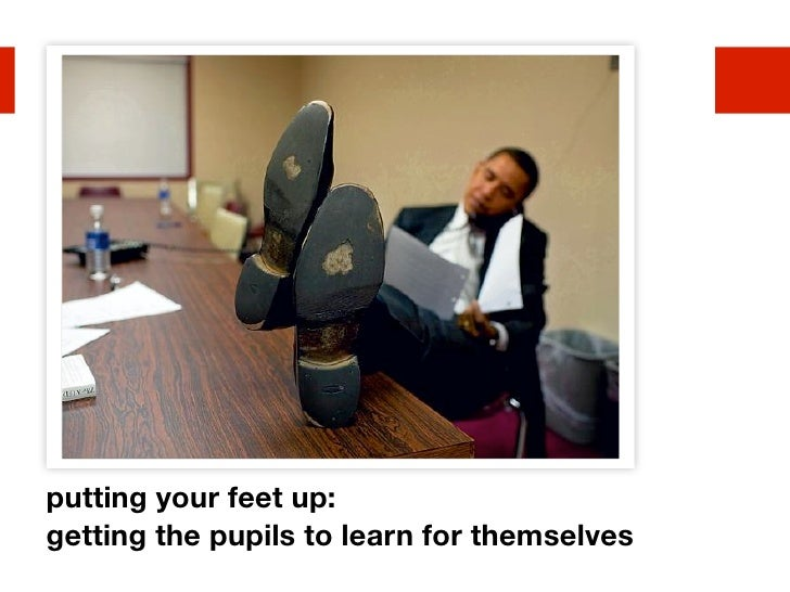 putting your feet up: getting the pupils to learn for themselves