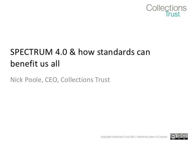 SPECTRUM 4.0 & how standards can benefit us all Nick Poole, CEO, Collections Trust