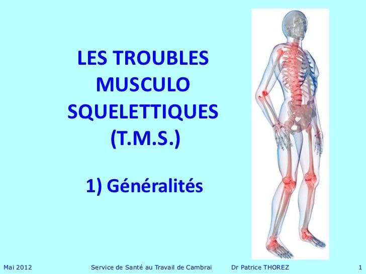 LES TROUBLES              MUSCULO           SQUELETTIQUES               (T.M.S.)            1) GénéralitésMai 2012     Ser...
