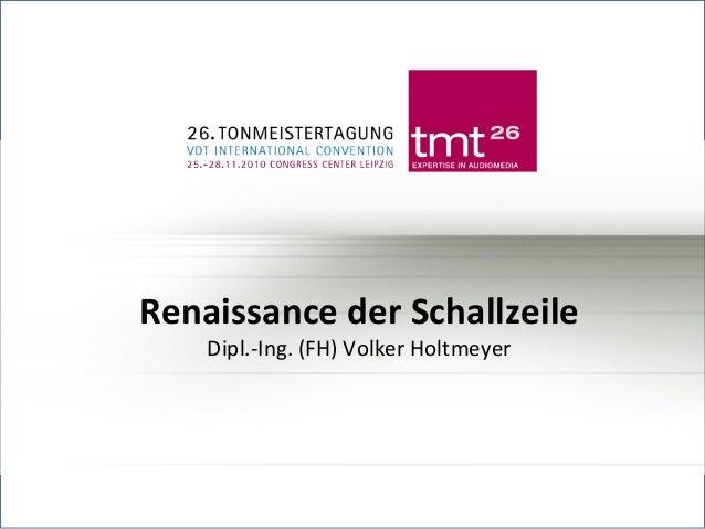 RENAISSANCE DER SCHALLZEILE  DIPL.-ING. (FH) VOLKER HOLTMEYER  Renaissance der Schallzeile Dipl.-Ing. (FH) Volker Holtmeye...