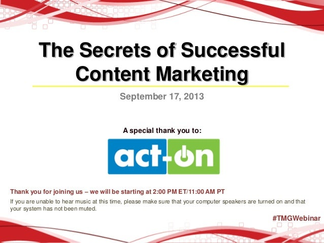 The Secrets of Successful Content Marketing September 17, 2013  A special thank you to:  Thank you for joining us – we wil...