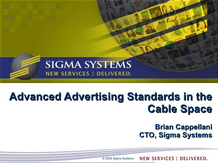 Advanced Advertising Standards in the Cable Space Brian Cappellani CTO, Sigma Systems