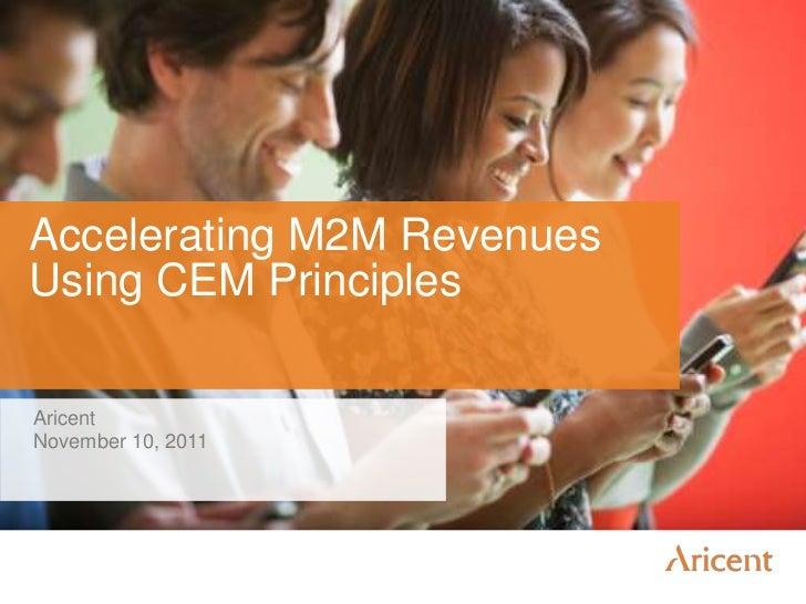 Accelerating M2M RevenuesUsing CEM PrinciplesAricentNovember 10, 2011