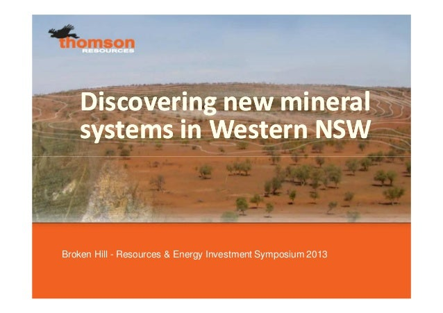 Broken Hill - Resources & Energy Investment Symposium 2013Discovering new mineralsystems in Western NSWDiscovering new min...