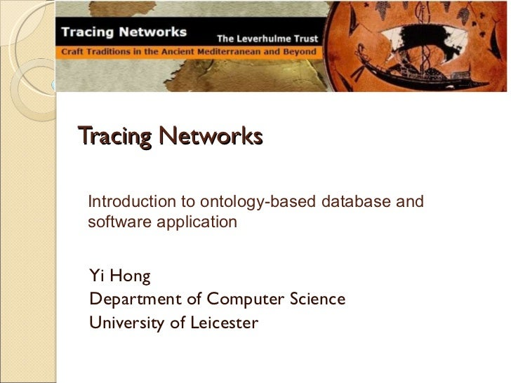 Tracing Networks<br />Introduction to ontology-based database and software application<br />Yi Hong<br />Department of Com...