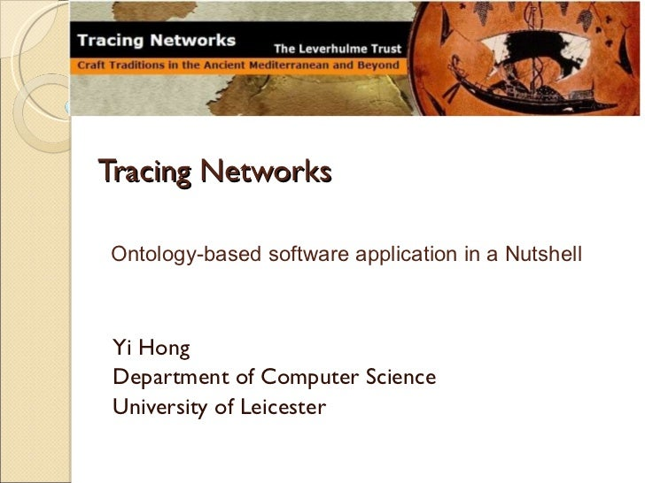 Tracing Networks<br />Ontology-based software application in a Nutshell<br />Yi Hong<br />Department of Computer Science<b...