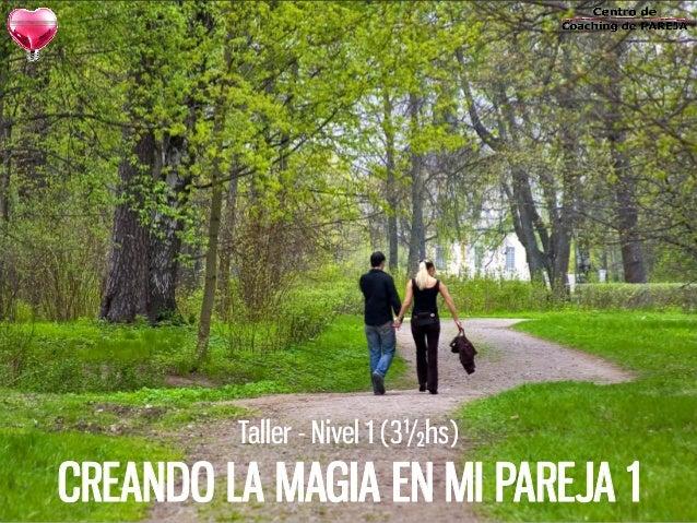 Taller - Nivel 1 (3½hs) CREANDO LA MAGIA EN MI PAREJA 1