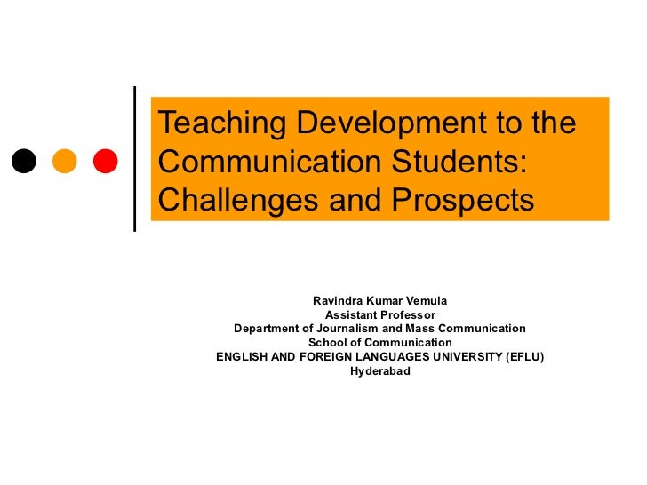 Teaching Development to the Communication Students: Challenges and Prospects  Ravindra Kumar Vemula Assistant Professor De...