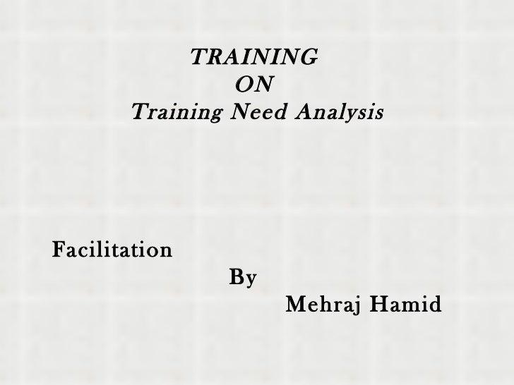 TRAINING  ON  Training Need Analysis Facilitation   By Mehraj Hamid