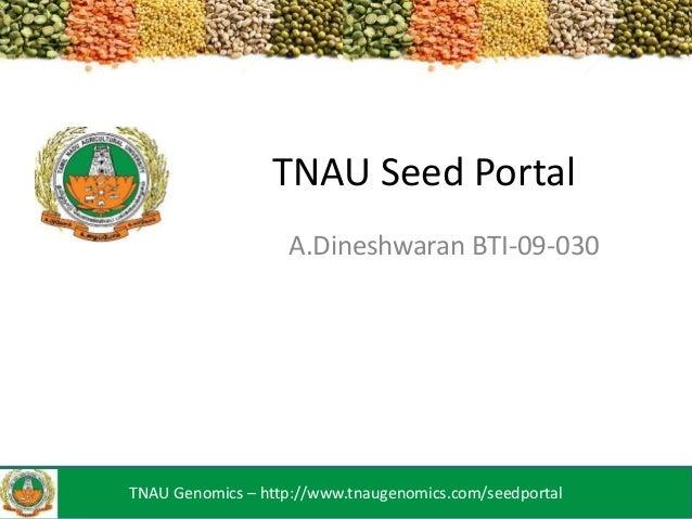 TNAU Seed Portal A.Dineshwaran BTI-09-030  TNAU Genomics – http://www.tnaugenomics.com/seedportal