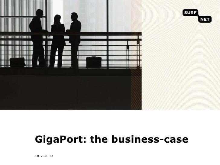6/7/09<br />GigaPort: the business-case<br />
