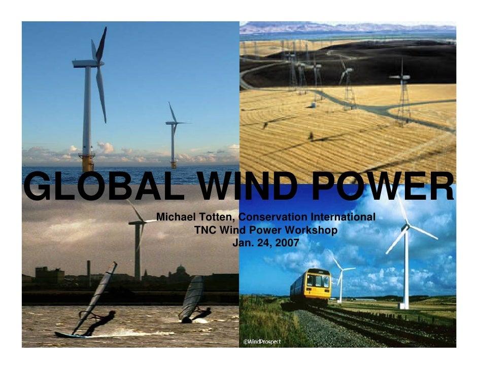 GLOBAL WIND POWER      Michael Totten, Conservation International            TNC Wind Power Workshop                    Ja...