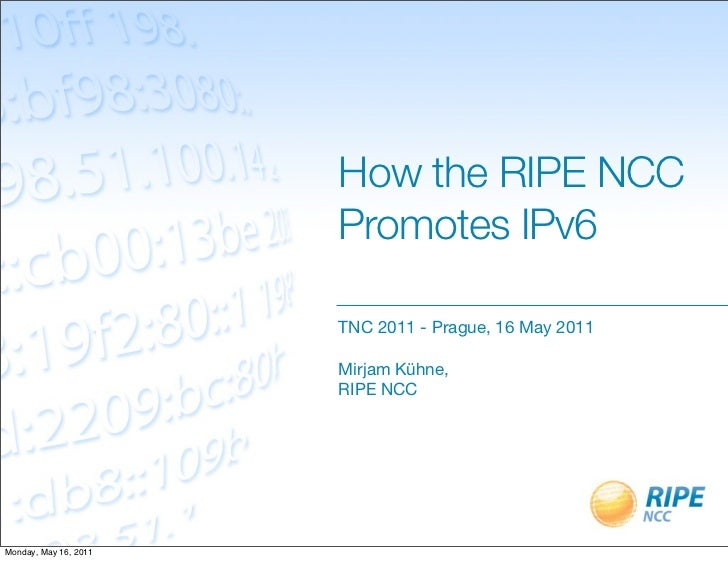 How the RIPE NCC                       Promotes IPv6                       TNC 2011 - Prague, 16 May 2011                 ...