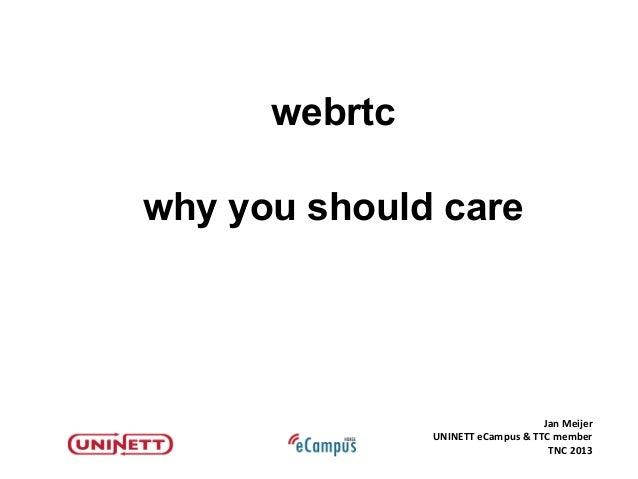 Jan MeijerUNINETT eCampus & TTC memberTNC 2013webrtcwhy you should care