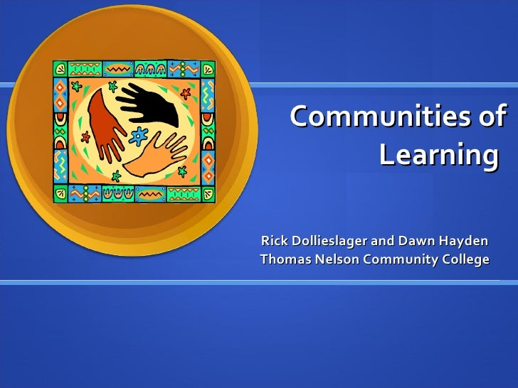 Communities of Learning  Rick Dollieslager and Dawn Hayden Thomas Nelson Community College
