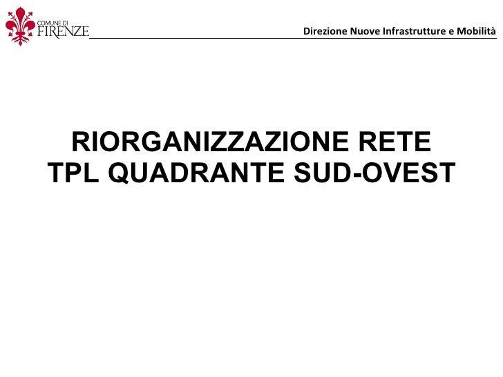 RIORGANIZZAZIONE RETE TPL QUADRANTE SUD-OVEST Direzione Nuove Infrastrutture e Mobilità