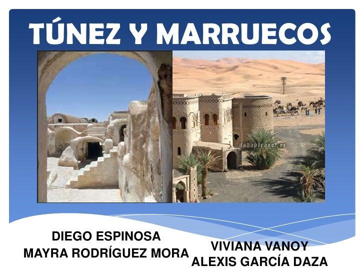 TÚNEZ Y MARRUECOS   DIEGO ESPINOSA                         VIVIANA VANOYMAYRA RODRÍGUEZ MORA                       ALEXIS ...