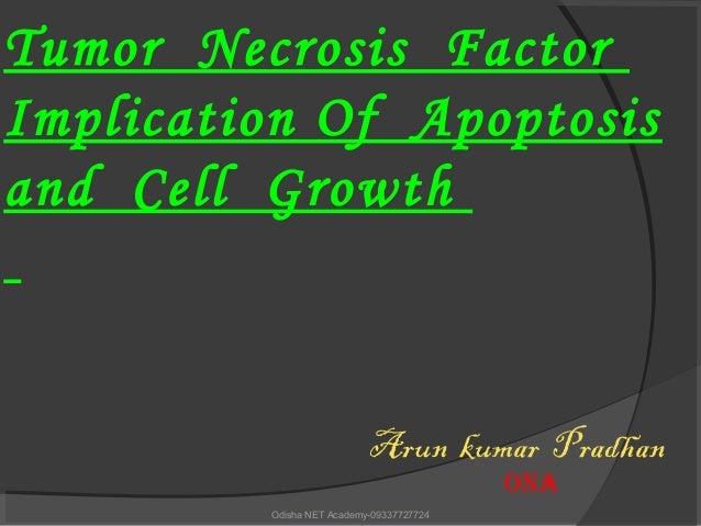 Tumor Necrosis Factor Implication Of Apoptosis and Cell Growth Arun kumar Pradhan ONA Odisha NET Academy-09337727724