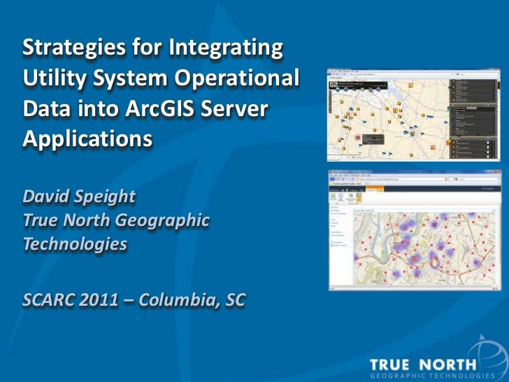Strategies for Integrating Utility System Operational Data into ArcGIS Server ApplicationsDavid SpeightTrue North Geograph...