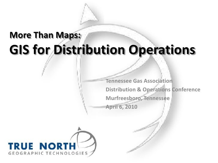 More Than Maps:GIS for Distribution Operations<br />Tennessee Gas Association<br />Distribution & Operations Conference<br...
