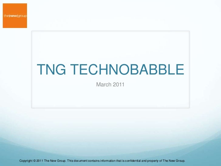 TNG TECHNOBABBLE<br />March 2011<br />Copyright © 2011 The New Group. This document contains information that is confident...