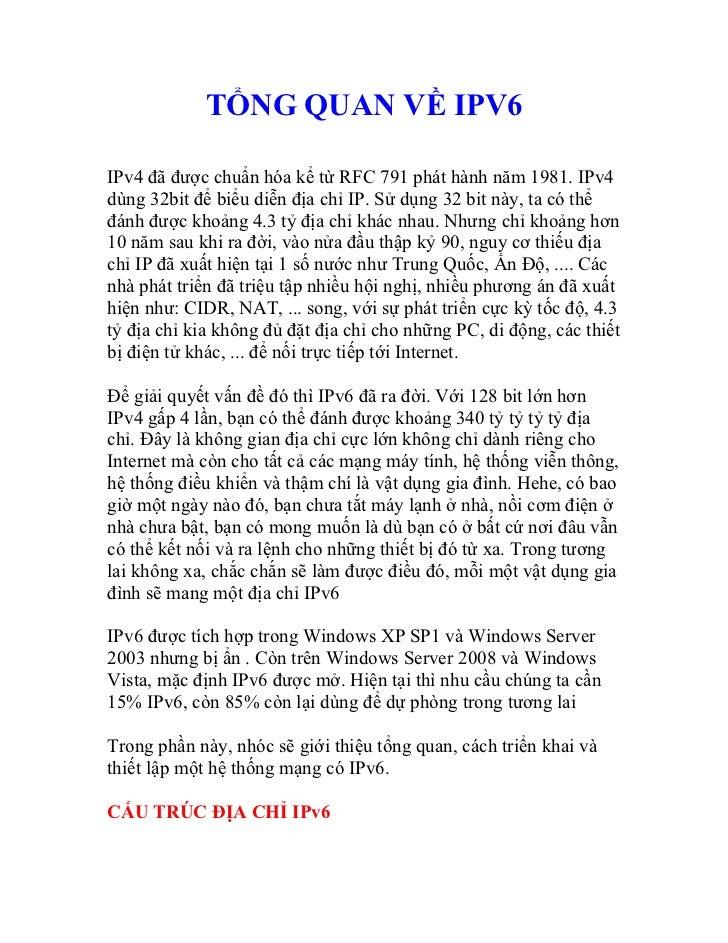 TỔNG QUAN VỀ IPV6IPv4 đã được chuẩn hóa kể từ RFC 791 phát hành năm 1981. IPv4dùng 32bit để biểu diễn địa chỉ IP. Sử dụng ...