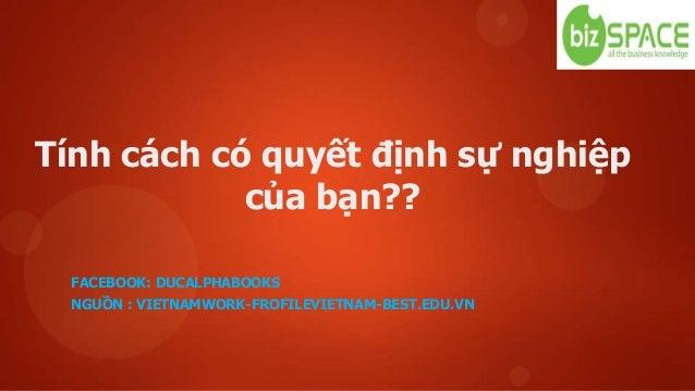 Tính cách có quyết định sự nghiệp của bạn?? FACEBOOK: DUCALPHABOOKS NGUỒN : VIETNAMWORK-FROFILEVIETNAM-BEST.EDU.VN