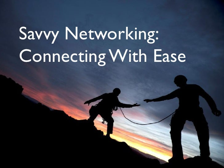 Savvy Networking:Connecting With Ease