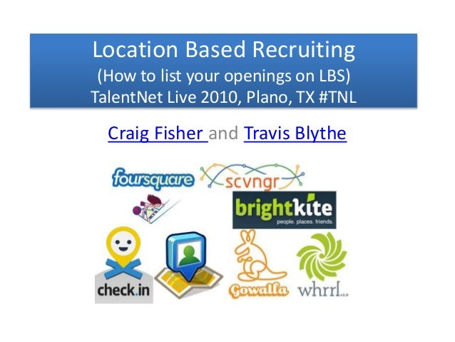 Location Based Recruiting (How to list your openings on LBS) TalentNet Live 2010, Plano, TX #TNL Craig Fisher and Travis B...