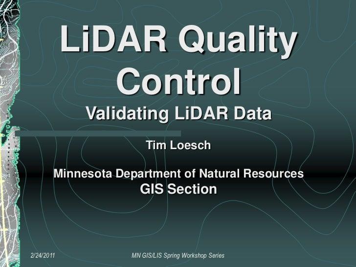 2/17/2011<br />MN GIS/LIS Spring Workshop Series<br />LiDAR Quality Control<br />Validating LiDAR Data<br />Tim Loesch<br ...