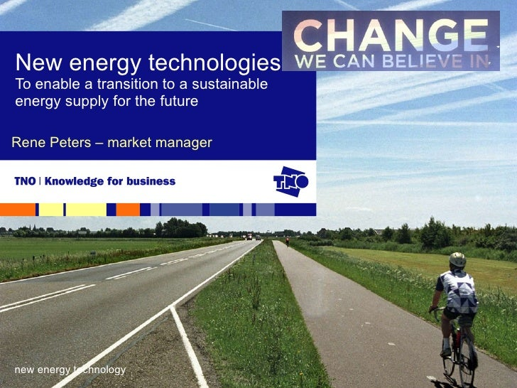 Rene Peters – market manager  New energy technologies To enable a transition to a sustainable energy supply for the future...