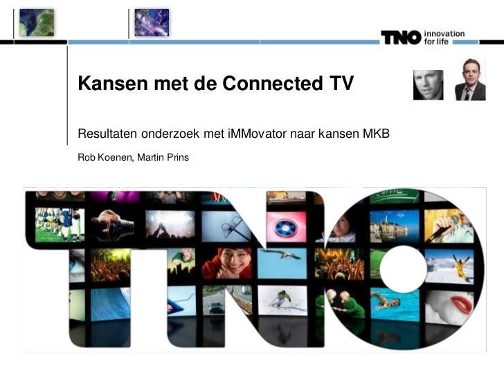 Kansen met de Connected TVResultaten onderzoek met iMMovator naar kansen MKBRob Koenen, Martin Prins